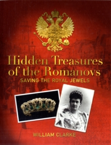 Hidden Treasures of the Romanovs : Saving the Royal Jewels, Paperback