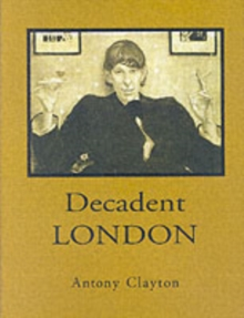 Decadent London : Fin De Siecle City, Hardback