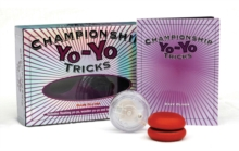 Championship Yo-Yo Tricks : Learn to Perform 32 Cool Yo-Yo Tricks with the Enclosed Instruction Book and Two Yo-Yos!, Mixed media product