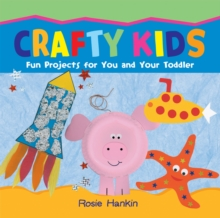 Crafty Kids : Fun Projects for You and Your Toddler, Paperback