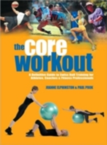 The Core Workout : A Definitive Guide to Swiss Ball Training for Athletes, Coaches and Fitness Professionals, Paperback