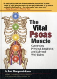 The Vital Psoas Muscle : Connecting Physical, Emotional, and Spiritual Well-Being, Paperback Book