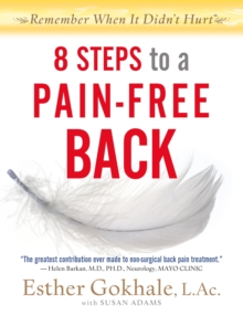 8 Steps to a Pain-Free Back : Natural Posture Solutions for Pain in the Back, Neck, Shoulder, Hip, Knee, and Foot, Paperback Book