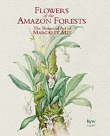 Flowers of the Amazon Forests : The Botanical Art of Margaret Mee, Hardback