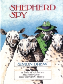 Shepherd Spy : A Tale of Violence and Intrigue and Terrorist Sheep, Hardback