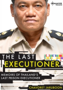 The Last Executioner : Memoirs of Thailand's Last Prison Executioner, Paperback Book