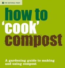 How to 'Cook' Compost: A Gardening Guide to Making and Using Compost, Hardback Book