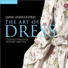 The Art of Dress : Clothes and Society, 1500-1914, Paperback