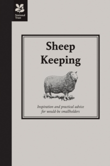 Sheep Keeping : Inspiration and Practical Advice for Would-be Smallholders, Hardback