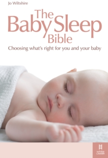 The Baby Sleep Bible : Choosing What's Right for You and Your Baby, Paperback