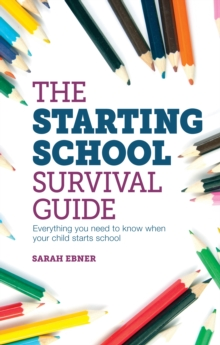 Starting School Survival Guide : Everything You Need to Know When Your Child Starts Primary School, Paperback Book