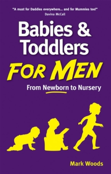 Babies and Toddlers for Men : From Newborn to Nursery, Paperback