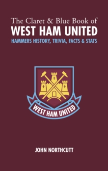 The Claret and Blue Book of West Ham United : Hammers History, Trivia, Facts and Stats, Hardback