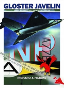 The Gloster Javelin : The RAF's First Delta Wing Fighter, Paperback