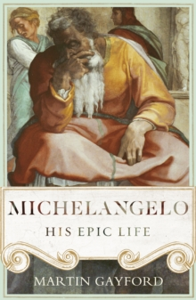 Michelangelo : His Epic Life, Hardback Book