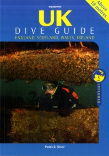 UK Dive Guide : Diving Guide to England, Ireland, Scotland and Wales, Paperback Book