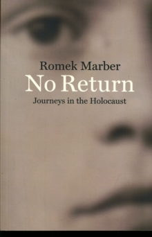 No Return : Journeys in the Holocaust, Paperback