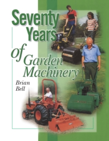 Seventy Years of Garden Machinery, Hardback