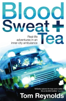 Blood, Sweat and Tea : Real Life Adventures in an Inner-city Ambulance, Paperback