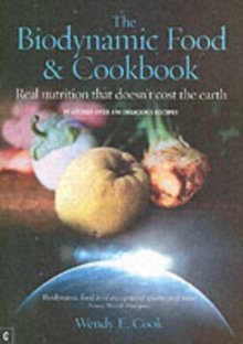 The Biodynamic Food and Cookbook : Real Nutrition That Doesn't Cost the Earth, Paperback