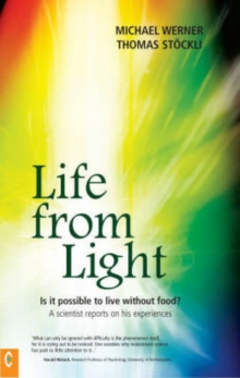 Life from Light : Is it Possible to Live without Food? - A Scientist Reports on His Experiences, Paperback