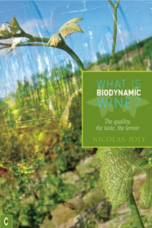 What is Biodynamic Wine? : The Quality, the Taste, the Terroir, Paperback