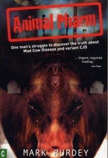 Animal Pharm : One Man's Struggle to Discover the Truth About Mad Cow Disease and Variant CJD, Paperback Book