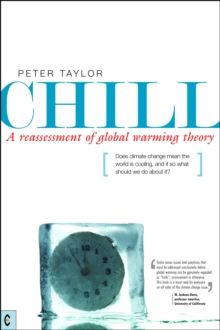Chill, A Reassessment of Global Warming Theory : Does Climate Change Mean the World is Cooling, and If So What Should We Do About It?, Paperback