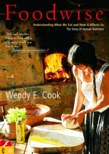 Foodwise : Understanding What We Eat and How it Affects Us, The Story of Human Nutrition, Paperback Book