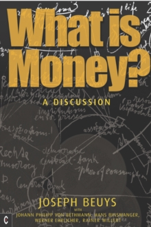 What is Money? : A Discussion Featuring Joseph Beuys, Paperback