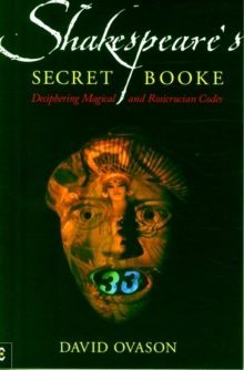 Shakespeare's Secret Booke : Deciphering Magical and Rosicrucian Codes, Paperback