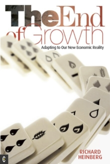 The End of Growth : Adapting to Our New Economic Reality, Paperback