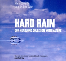 Hard Rain : Our Headlong Collision with Nature, Paperback Book
