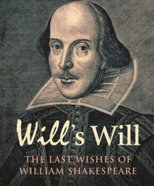 Will's Will : The Last Wishes of William Shakespeare, Hardback