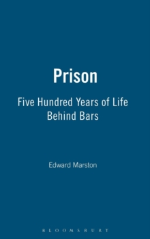 Prison : Five Hundred Years of Life Behind Bars, Hardback