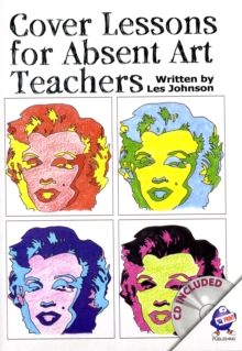 Cover Lessons for Absent Art Teachers : Art Projects for Absent Students, Pamphlet Book