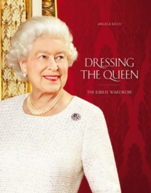 Dressing the Queen : The Jubilee Wardrobe, Hardback