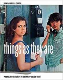Things as They are : Photojournalism in Context Since 1955, Paperback