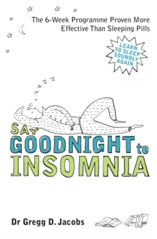 Say Goodnight to Insomnia : A Drug-free Programme Developed at Harvard Medical School, Paperback