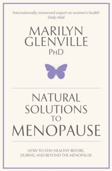 Natural Solutions to Menopause : How to Stay Healthy Before, During and Beyond the Menopause, Paperback