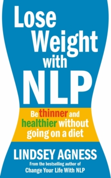 Lose Weight with NLP : Be Thinner and Healthier without Going on a Diet, Paperback