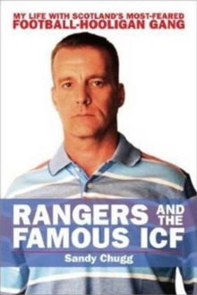 Rangers and the Famous ICF : My Life with Scotland's Most-feared Football-hooligan Gang, Paperback Book