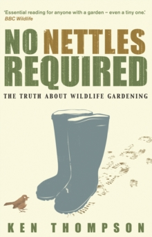 No Nettles Required : The Reassuring Truth About Wildlife Gardening, Paperback