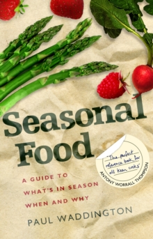 Seasonal Food : A Guide to What's in Season When and Why, Paperback