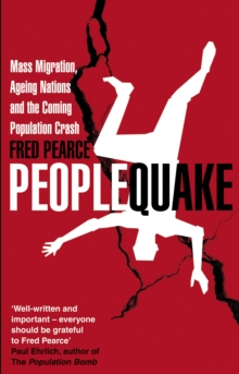 Peoplequake : Mass Migration, Ageing Nations and the Coming Population Crash, Paperback