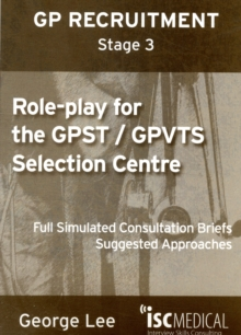 Role-play for GPST / GPVTS (GP Recruitment Stage 3) : Full Simulated Consultation Briefs, Suggested Approaches, Paperback