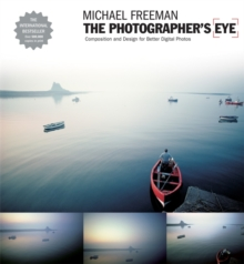 The Photographer's Eye : Composition and Design for Better Digital Photographs, Paperback