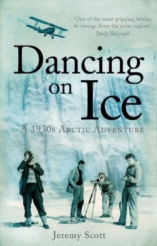 Dancing on Ice : A Stirring Tale of Adventure, Risk and Reckless Folly, Paperback