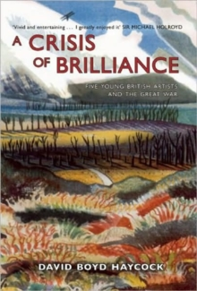 A Crisis of Brilliance : Five Young British Artists and the Great War, Hardback Book