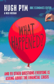 What Happened? : and Other Questions Everyone is Asking About the Credit Crunch, Paperback